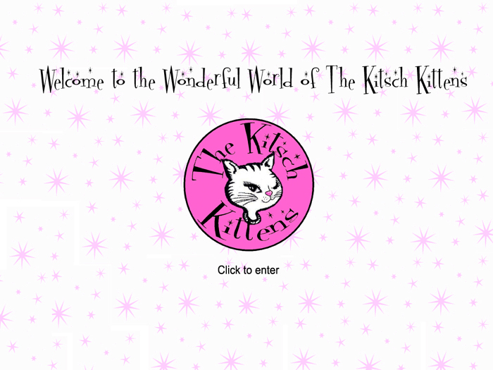 Welcome to the Wonderful World of The Kitsch Kittens.  Click here to enter
